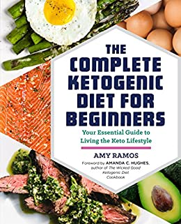 The Complete Ketogenic Diet for Beginners: Your Essential Guide to Living the Keto Lifestyle by [Ramos, Amy, Rockridge Press]