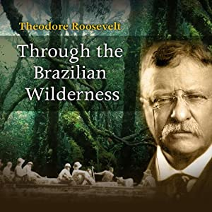 Through the Brazilian Wilderness Audiobook
