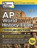 Cracking the AP World History Exam 2017, Premium Edition (College Test Preparation)
