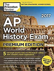 PREMIUM PRACTICE FOR A PERFECT 5! Equip yourself to ace the NEW 2017 AP World History Exam with this Premium version of The Princeton Review's comprehensive study guide. The AP World History course and exam have changed! Arm yourself to take on the n...