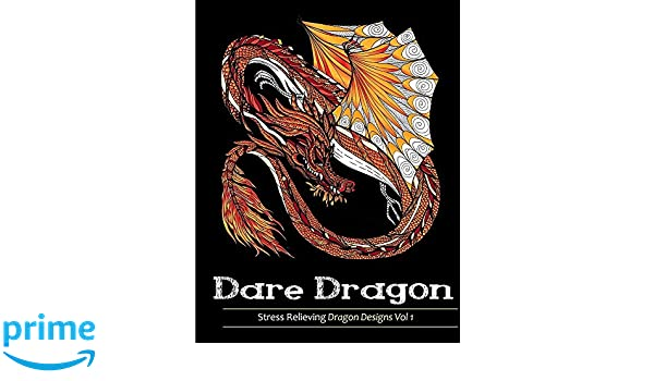 Adult Coloring Books Dare Dragons Over 25 Stress Relieving Dragon Designs Volume 1 Dagon 9781944575571 Amazon