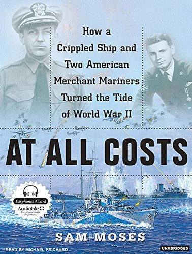 At All Costs: How a Crippled Ship and Two American Merchant Marines Turned the Tide of World War II ebook