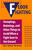 Floor Fighting, Marc A. MacYoung, 0873647165