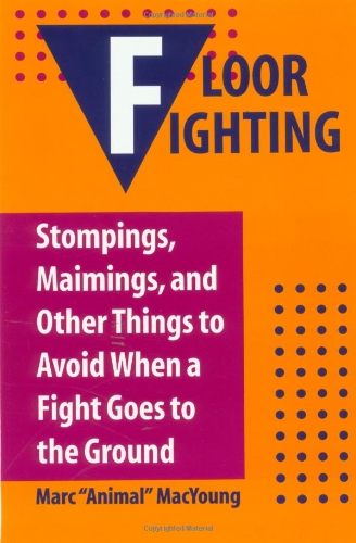 Floor Fighting: Stompings, Maimings, And Other Things To Avoid When A Fight Goes To The Ground