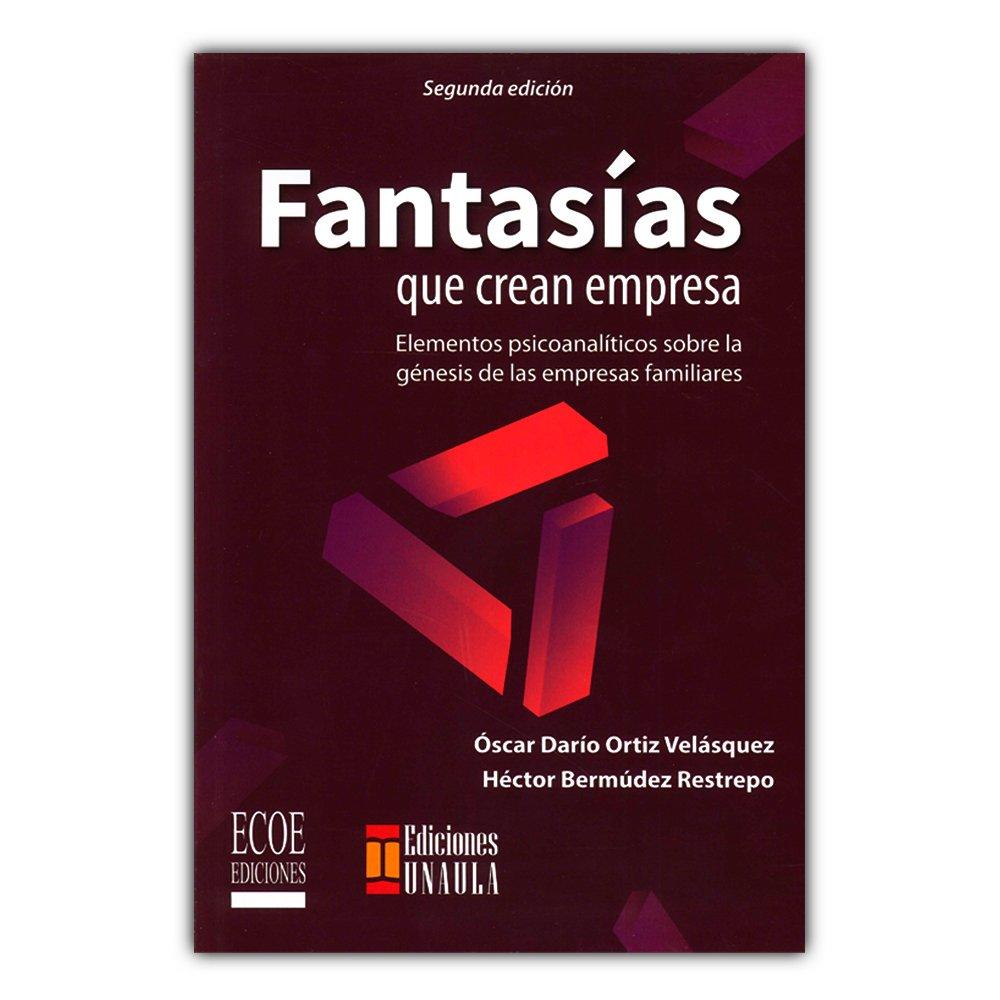 Fantasía que crean empresa. Elementos psicoanalíticos sobre la génesis de las empresas familiares: Ortiz Óscar: 9789587716665: Amazon.com: Books