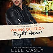 Wrong Question, Right Answer: The Bourbon Street Boys, Book 3 | Elle Casey