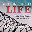 Sentenced to Life: Mental Illness, Tragedy, and Transformation Audiobook by Joan Becker Narrated by Lorilee Craker