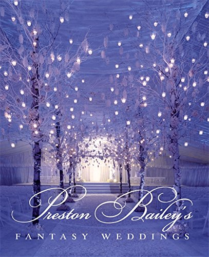 Preston Bailey's Fantasy Weddings by Bulfinch