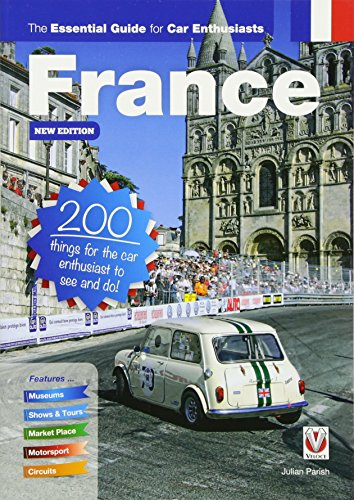 France: The Essential Guide for Car Enthusiasts - New Edition: 200 things for the car enthusiast to see and do