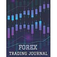 Forex Trading Journal: 250 Pages, Record Up To 1000 Forex Trades In A Systematic Way, Forex Trading Journal For Men And…
