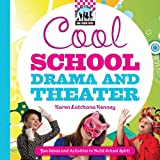 Cool School Drama and Theater: Fun Ideas and Activities to Build School Spirit