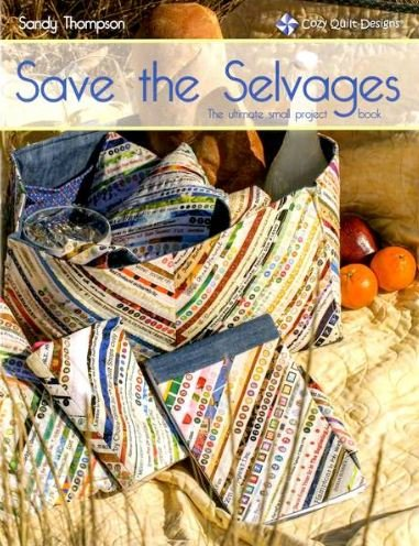 (SAVE THE SELVAGES Quilting Project Book Cozy Quilt Designs using Fabric Selvages for Small Projects)