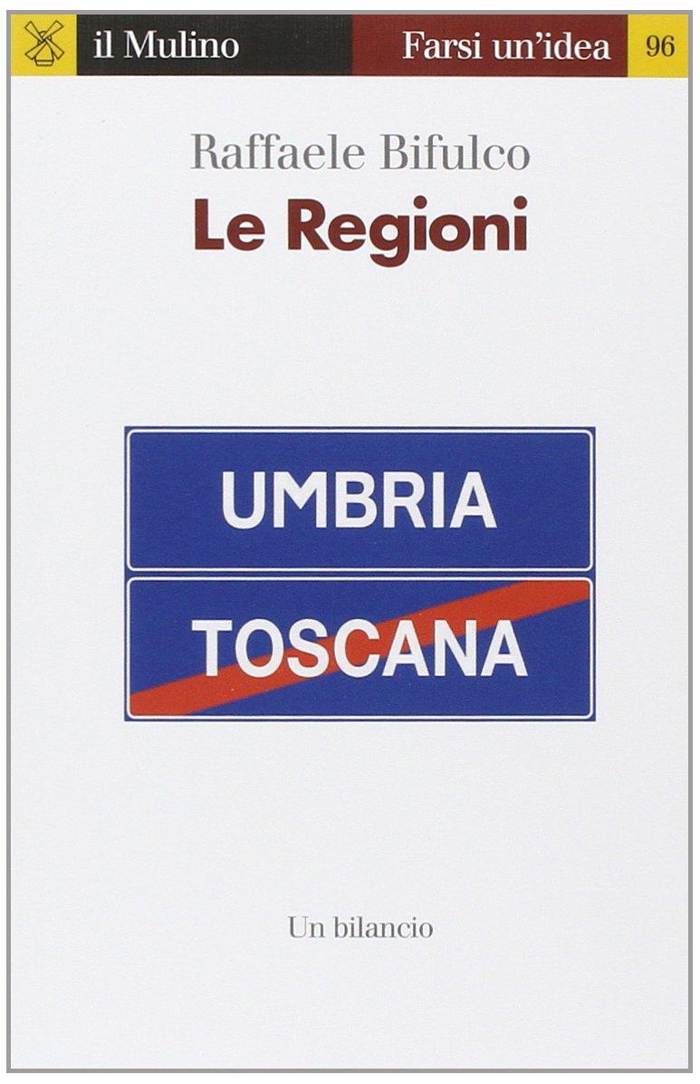 Le regioni. Un bilancio Copertina flessibile – 5 giu 2014 Raffaele Bifulco Il Mulino 8815250794 Italia