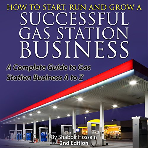 How to Start, Run and Grow a Successful Gas Station Business: A Complete Guide to Gas Station Business A to Z by CSB Academy Publishing