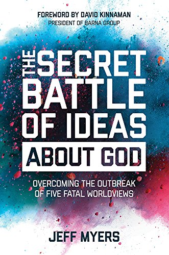 The Secret Battle of Ideas about God: Overcoming the Outbreak of Five Fatal Worldviews (The Secret Battle Of Ideas About God)
