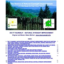 The Basics of Natural Eyesight Improvement - A Little Book For Fast Clear Vision