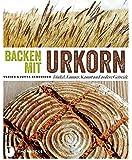 Backen mit Urkorn - Dinkel, Emmer, Kamut und andere Getreide