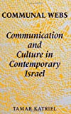 Communal Webs : Communication and Culture in Contemporary Israel, Katriel, Tamar, 0791406458