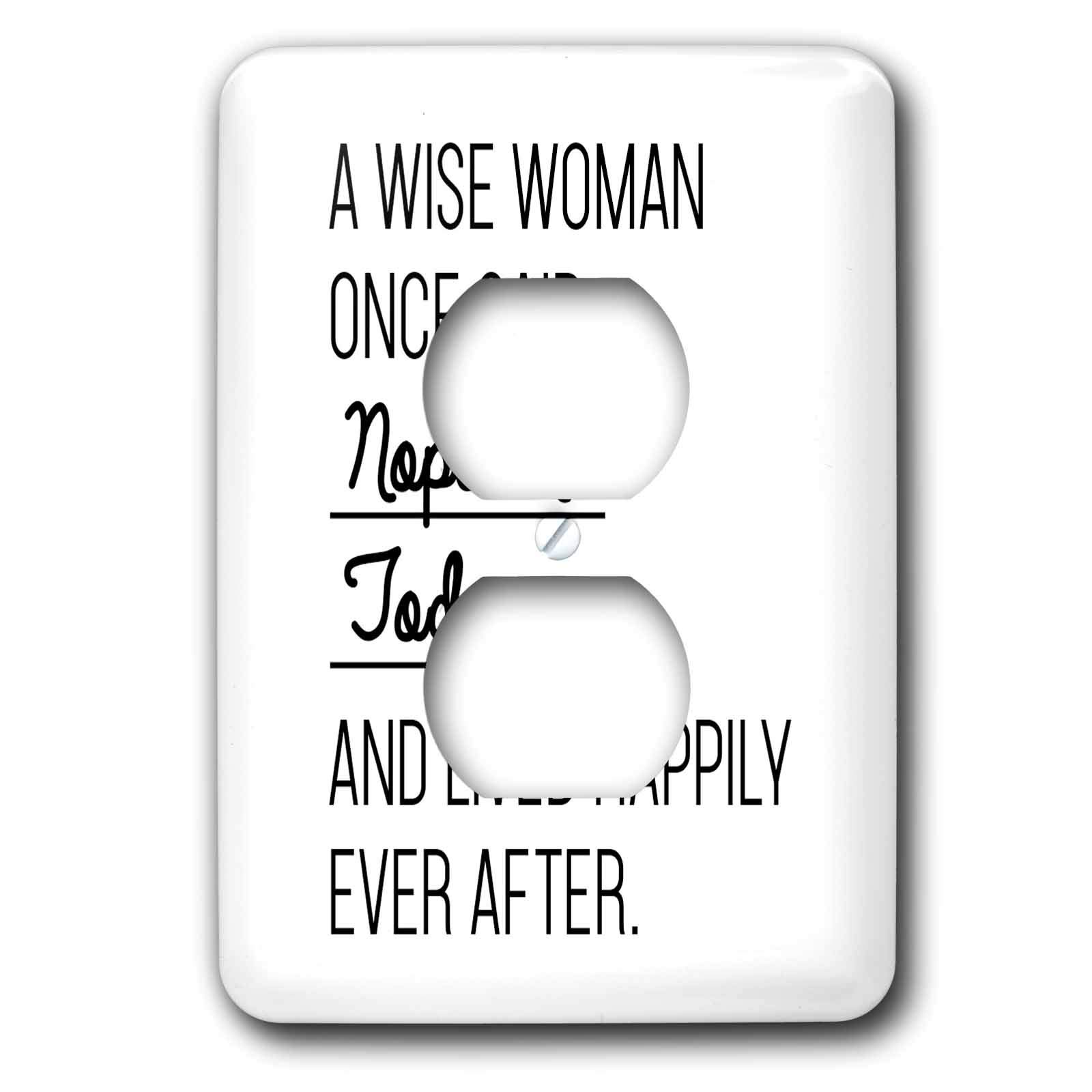 3dRose Tory Anne Collections Quotes - A Wise Woman Once Said Nope Not Today And Lived Happily Ever After - Light Switch Covers - 2 plug outlet cover (lsp_288612_6)