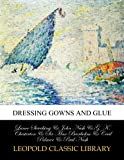img - for Dressing gowns and glue book / textbook / text book