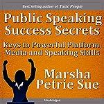 Public Speaking Success Secrets: Keys to Powerful Platform, Media and Speaking Skills | Marsha Sue Petrie