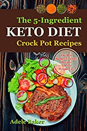 Keto Crockpot Cookbook: Five-Ingredient Ketogenic Diet Recipes to Lose Weight Fast (low carb crock-pot for weight loss)