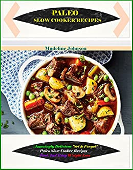 Paleo Slow Cooker Recipes: Over 200 Amazingly Healthy Delicious