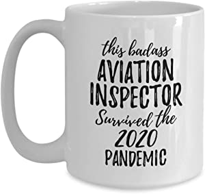 This Badass Aviation Inspector Survived The 2020 Pandemic Mug Funny Coworker Gift Epidemic Worker Gag Coffee Tea Cup Large 15 Oz