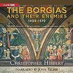 The Borgias and Their Enemies: 1431-1519 | Christopher Hibbert