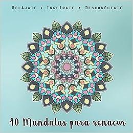 Mandalas Para Renacer 40 Mandalas Y Frases Para Renacer