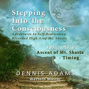 Stepping Into The Consciousness - Vol.4 No.6 - Ascent of Mt. Shasta - Timing