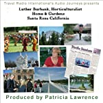 Audio Journeys: Luther Burbank Home and Gardens, Santa Rosa, California: 19th Century Horticulturalist | Patricia L Lawrence