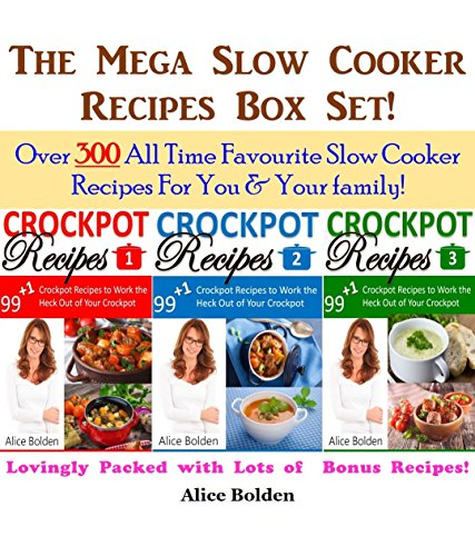 The Mega Crockpot Recipes Box Set: Crockpot Recipes, Slow Cooker Recipes, Crock pot Recipes, Dump Dinner Recipes, Quick Meal Recipes: Over 300 All Time ... Recipes For You & Your family (99+1 Book 4) by [Bolden, Alice]