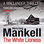 The White Lioness: An Inspector Wallander Mystery | Henning Mankell