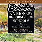 John Amos Comenius: A Visionary Reformer of Schools | David Smith