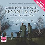 Bryant & May and the Bleeding Heart: Bryant & May, Book 11 | Christopher Fowler