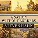 A Nation Without Borders: The United States and Its World in an Age of Civil Wars, 1830-1910 Audiobook by Steven Hahn Narrated by Barry Press