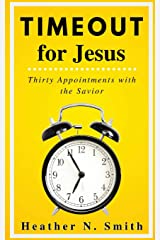 Timeout for Jesus: Thirty Appointments with the Savior Paperback