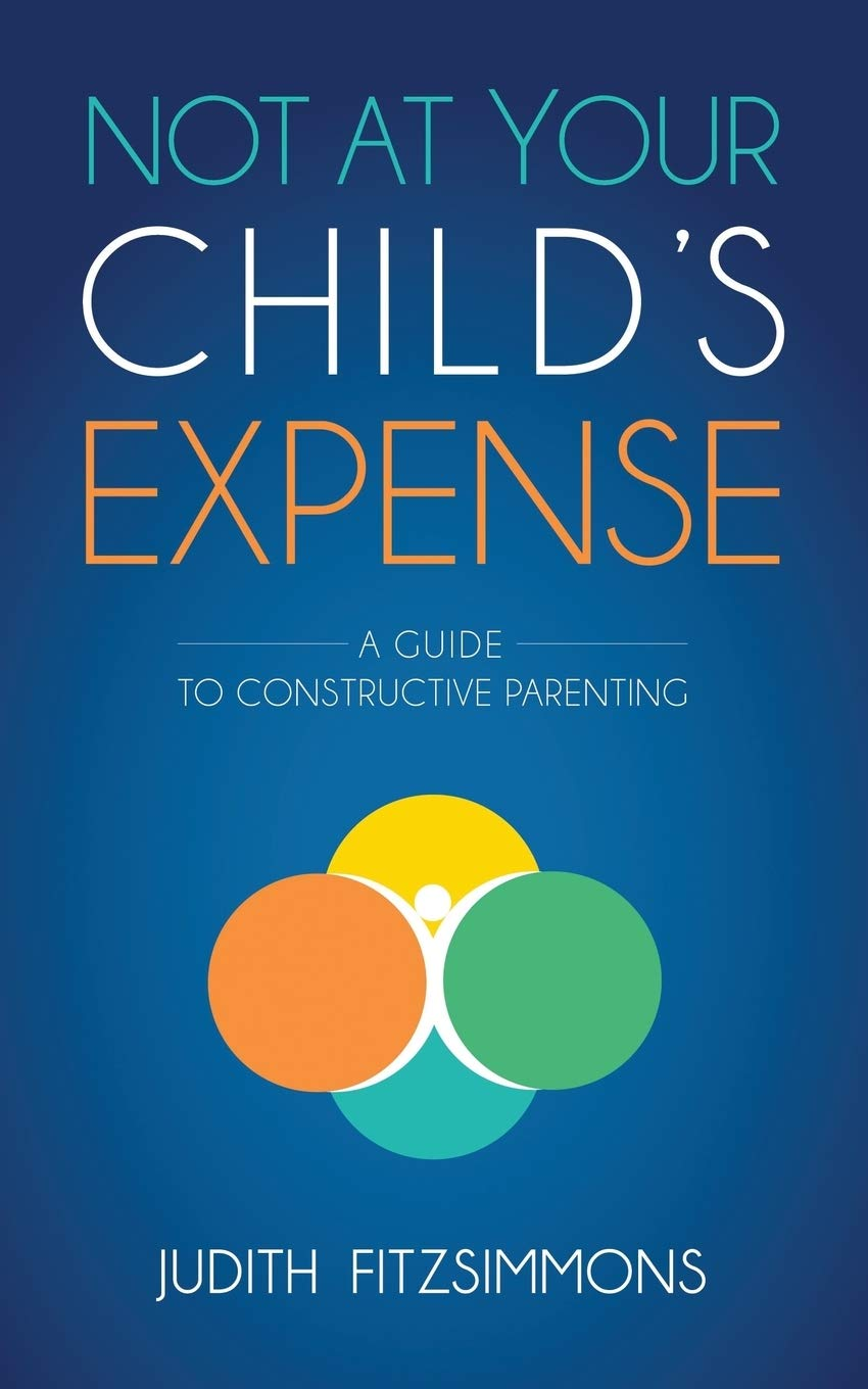 A Guide to Constructive Parenting Not at Your Childs Expense
