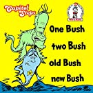 One Bush, Two Bush, Old Bush, New Bush