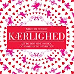 Kærlighed: Alt du bør vide om den, og hvordan du opnår den | Wilhelm Schmid