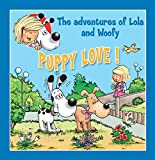 Puppy Love!: Fun stories for children (Lola & Woofy Book 5)