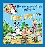 Puppy Love!: Fun stories for children (Lola & Woofy Book 5)