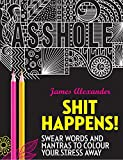 Shit Happens! Swear Words and Mantras to Colour Your Stress Away