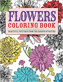 flowers coloring book beautiful pictures from the garden of nature chartwell coloring books