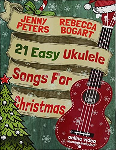 21 Easy Ukulele Songs For Christmas: Book + online video