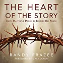 The Heart of the Story: God's Masterful Design to Restore His People Audiobook by Randy Frazee Narrated by Randy Frazee