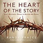 The Heart of the Story: God's Masterful Design to Restore His People | Randy Frazee