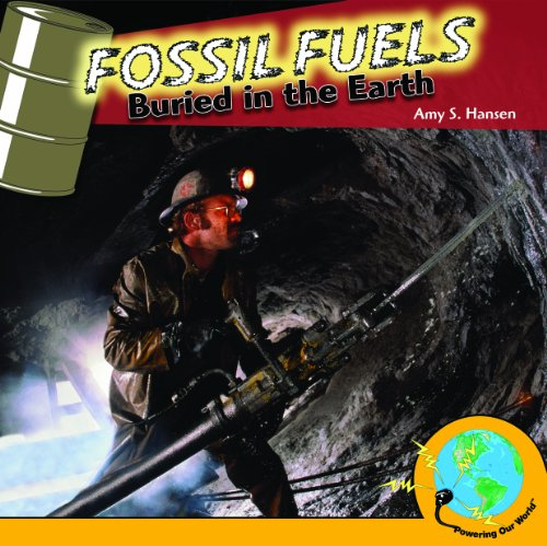 Fossil Fuels: Buried in the Earth (Powering Our World)