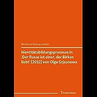 """Identitätsbildungsprozesse in """"Der Russe ist einer, der Birken liebt"""" (2012) von Olga Grjasnowa : (Germanistik im…"""